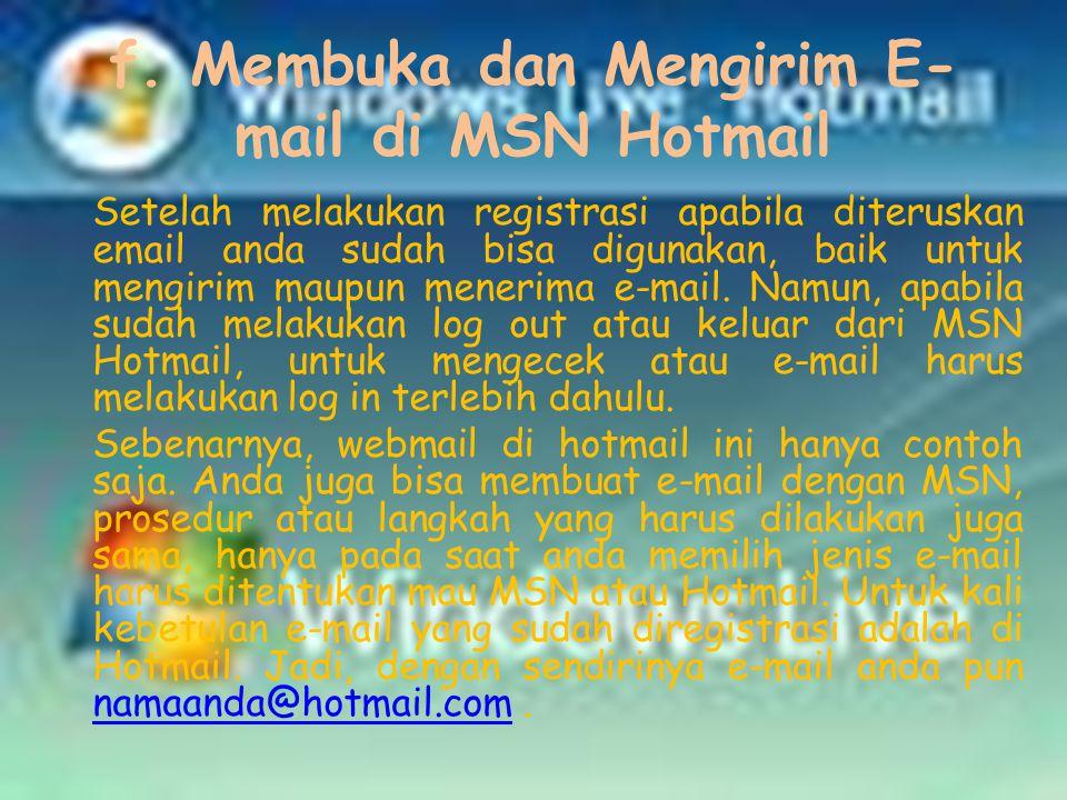 f. Membuka dan Mengirim E- mail di MSN Hotmail Setelah melakukan registrasi apabila diteruskan email anda sudah bisa digunakan, baik untuk mengirim ma