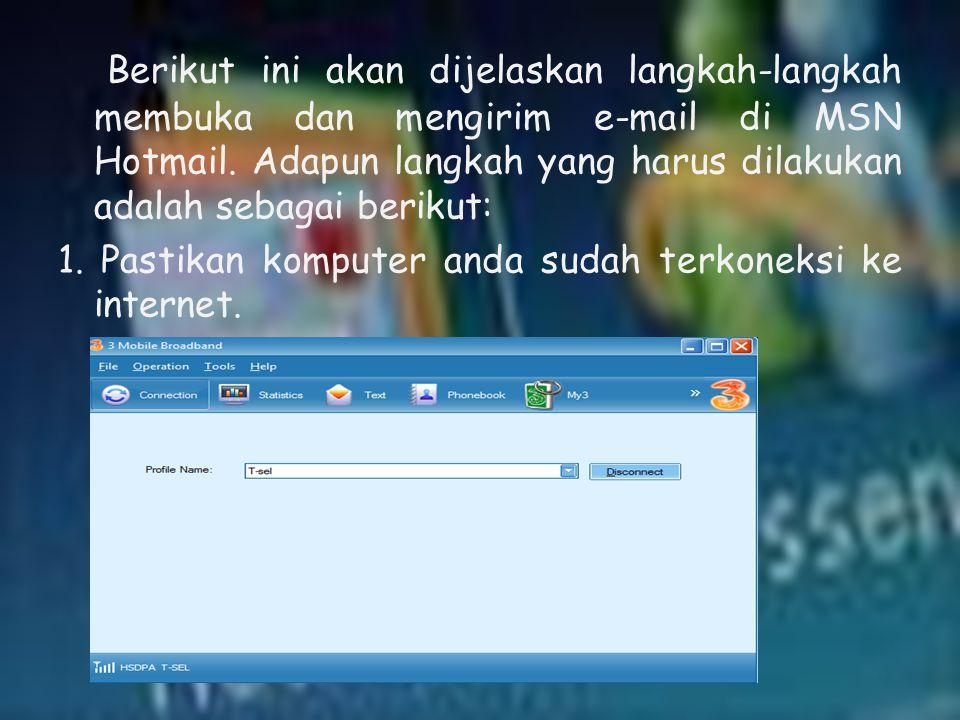 Berikut ini akan dijelaskan langkah-langkah membuka dan mengirim e-mail di MSN Hotmail. Adapun langkah yang harus dilakukan adalah sebagai berikut: 1.