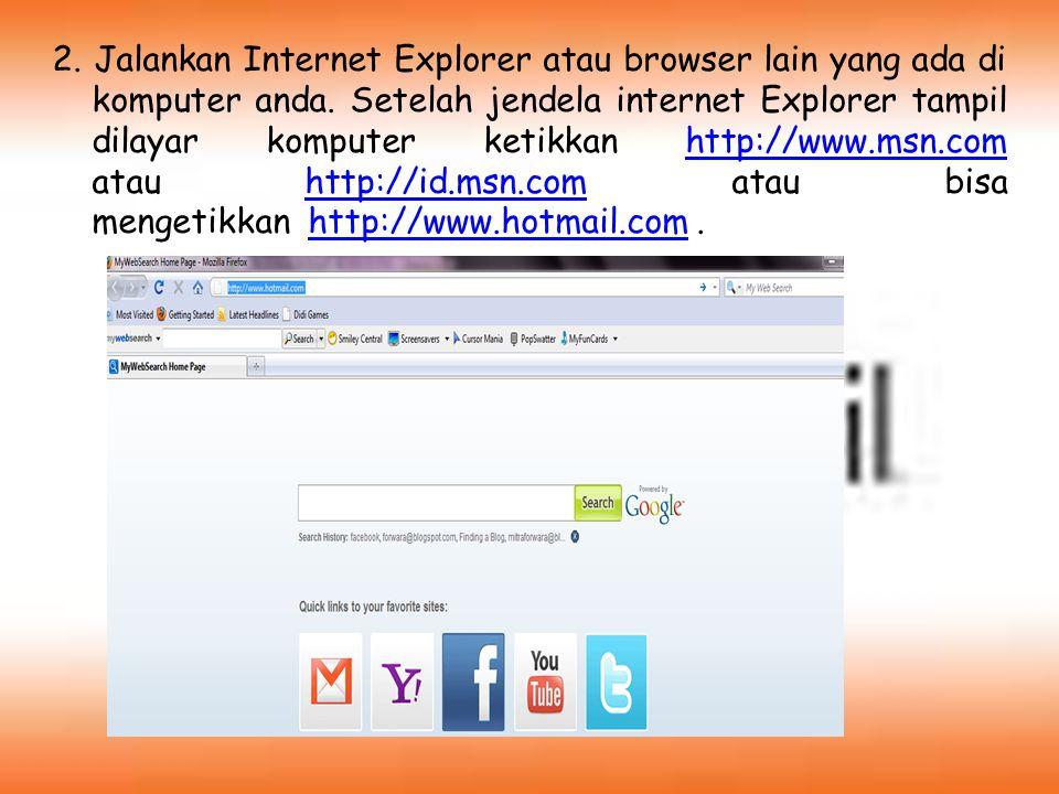 2. Jalankan Internet Explorer atau browser lain yang ada di komputer anda. Setelah jendela internet Explorer tampil dilayar komputer ketikkan http://w