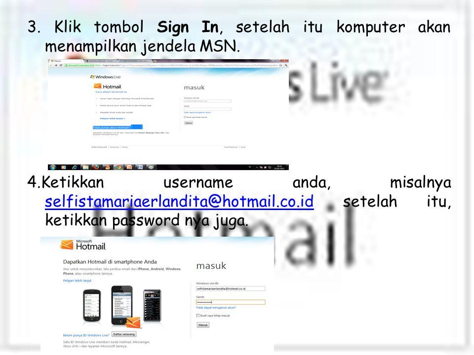 3. Klik tombol Sign In, setelah itu komputer akan menampilkan jendela MSN. 4.Ketikkan username anda, misalnya selfistamariaerlandita@hotmail.co.id set