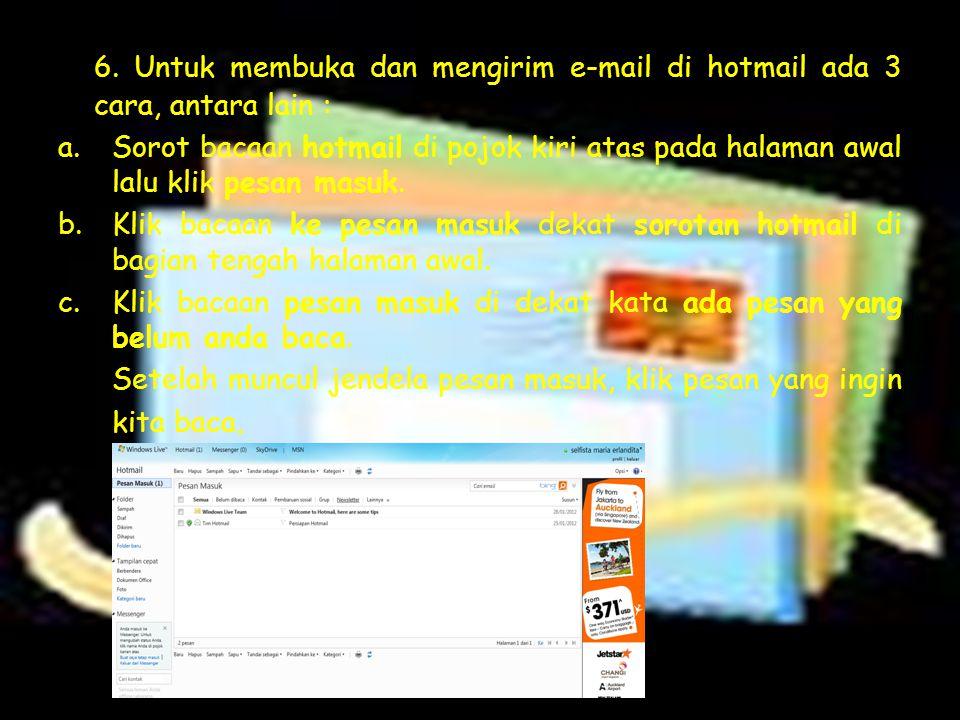 6. Untuk membuka dan mengirim e-mail di hotmail ada 3 cara, antara lain : a.Sorot bacaan hotmail di pojok kiri atas pada halaman awal lalu klik pesan