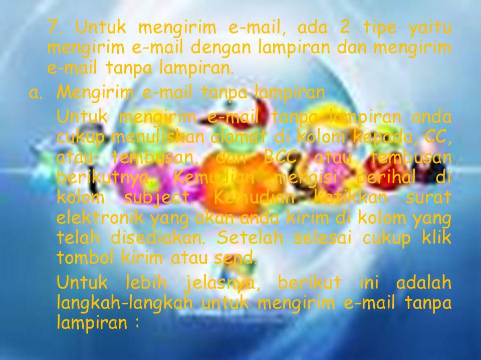 7. Untuk mengirim e-mail, ada 2 tipe yaitu mengirim e-mail dengan lampiran dan mengirim e-mail tanpa lampiran. a.Mengirim e-mail tanpa lampiran Untuk