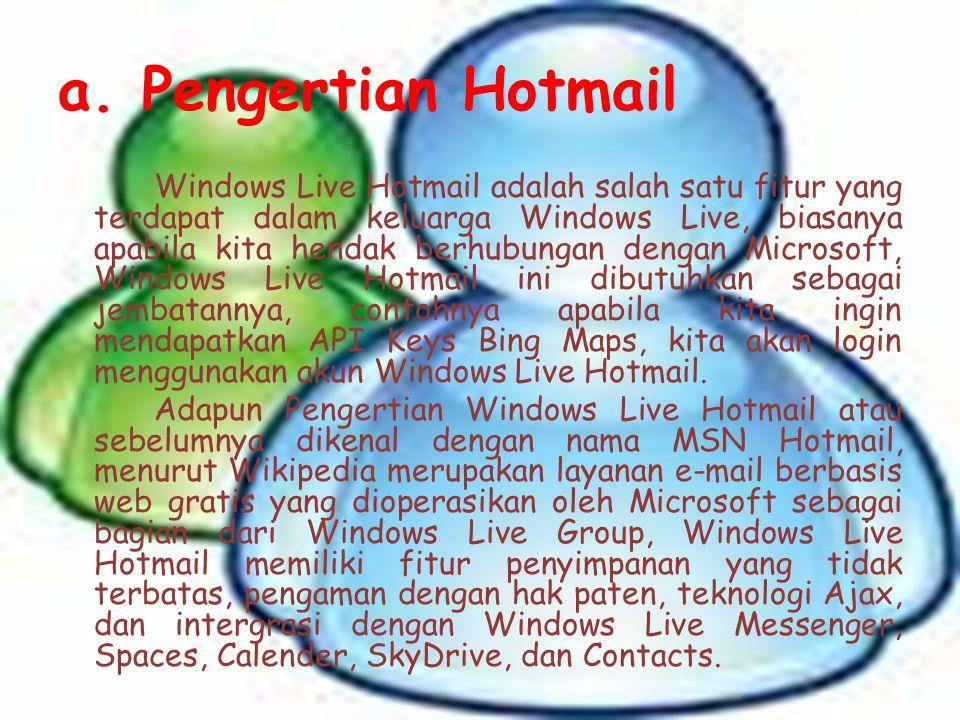 a. Pengertian Hotmail Windows Live Hotmail adalah salah satu fitur yang terdapat dalam keluarga Windows Live, biasanya apabila kita hendak berhubungan