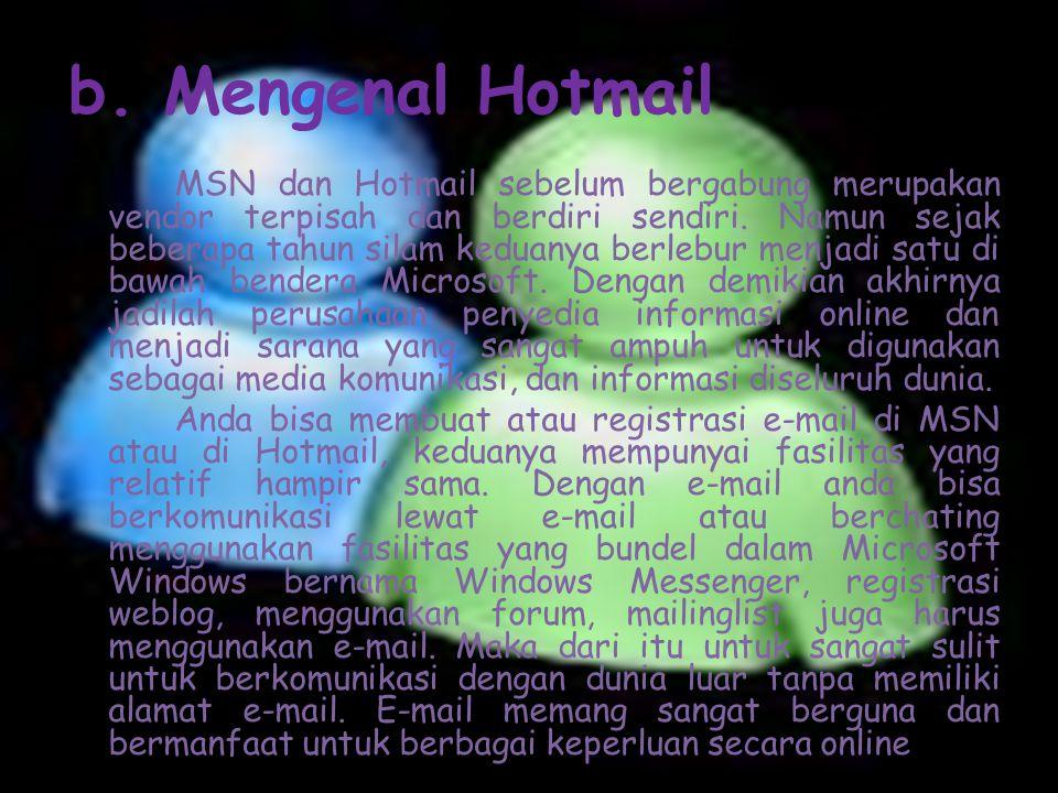 b. Mengenal Hotmail MSN dan Hotmail sebelum bergabung merupakan vendor terpisah dan berdiri sendiri. Namun sejak beberapa tahun silam keduanya berlebu