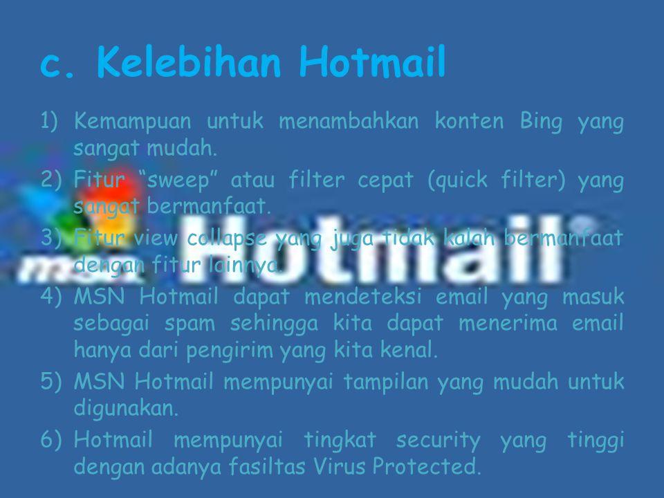 """c. Kelebihan Hotmail 1)Kemampuan untuk menambahkan konten Bing yang sangat mudah. 2)Fitur """"sweep"""" atau filter cepat (quick filter) yang sangat bermanf"""