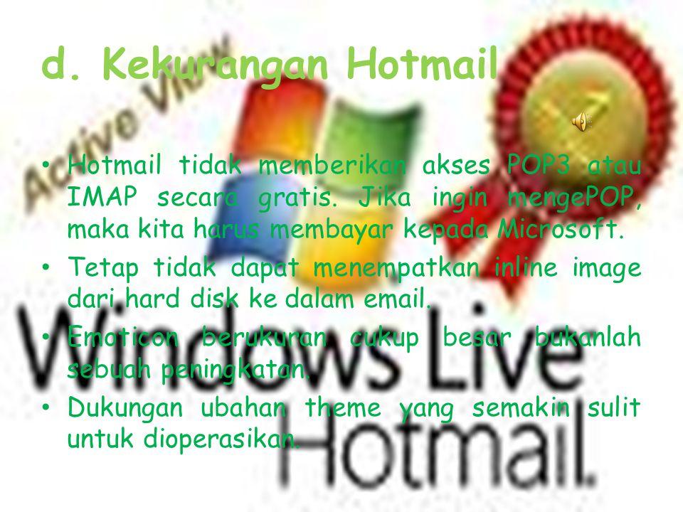d. Kekurangan Hotmail • Hotmail tidak memberikan akses POP3 atau IMAP secara gratis. Jika ingin mengePOP, maka kita harus membayar kepada Microsoft. •