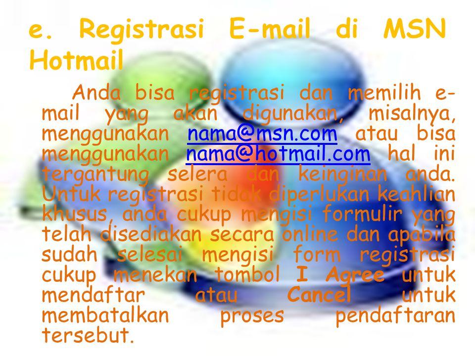 e. Registrasi E-mail di MSN Hotmail Anda bisa registrasi dan memilih e- mail yang akan digunakan, misalnya, menggunakan nama@msn.com atau bisa menggun