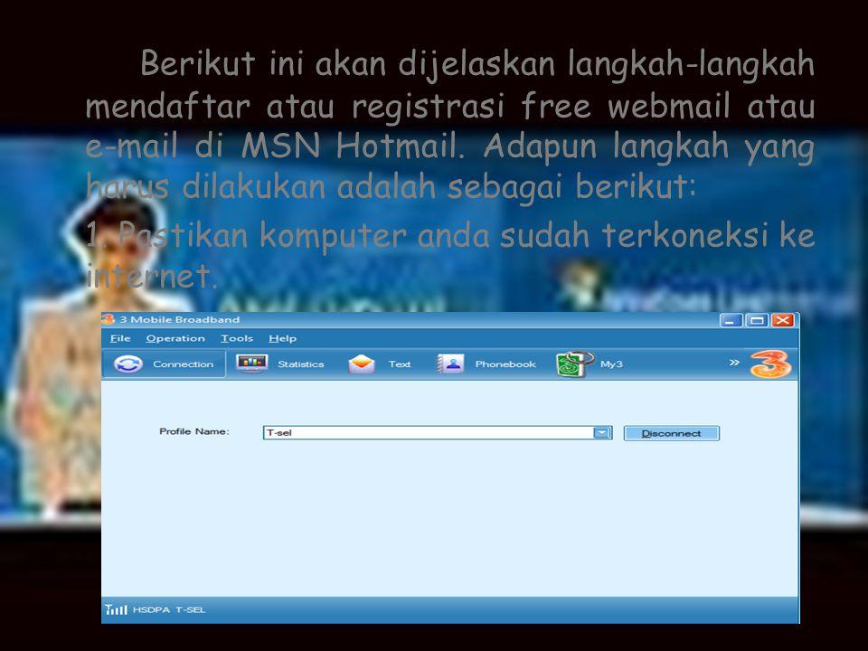 Berikut ini akan dijelaskan langkah-langkah mendaftar atau registrasi free webmail atau e-mail di MSN Hotmail. Adapun langkah yang harus dilakukan ada