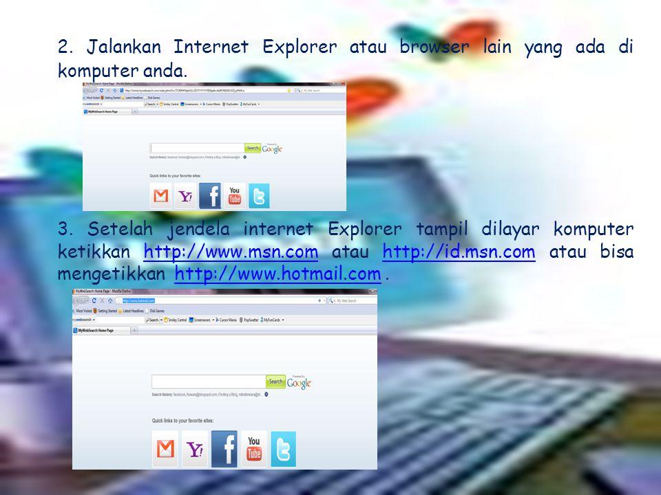 2. Jalankan Internet Explorer atau browser lain yang ada di komputer anda. 3. Setelah jendela internet Explorer tampil dilayar komputer ketikkan http:
