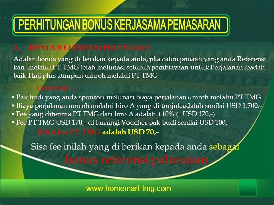 www.homemart-tmg.com 2.BONUS REFERENSI PELUNASAN Adalah bonus yang di berikan kepada anda, jika calon jamaah yang anda Referensi kan melalui PT TMG te
