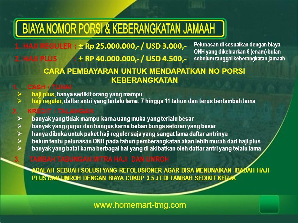 2. HAJI PLUS : ± RP 40.000.000,- / USD 4.500,- 1. HAJI REGULER: ± Rp 25.000.000,- / USD 3.000,- Pelunasan di sesuaikan dengan biaya ONH yang dikeluark