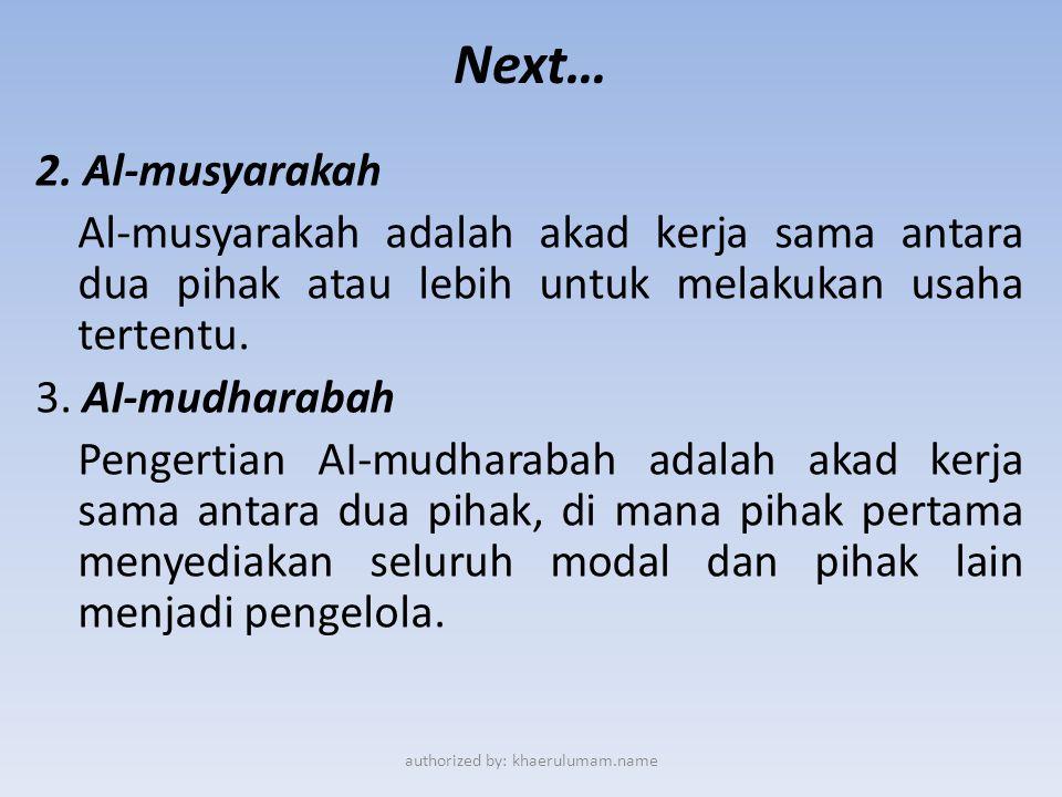 Next… 2. Al-musyarakah Al-musyarakah adalah akad kerja sama antara dua pihak atau lebih untuk melakukan usaha tertentu. 3. AI-mudharabah Pengertian AI