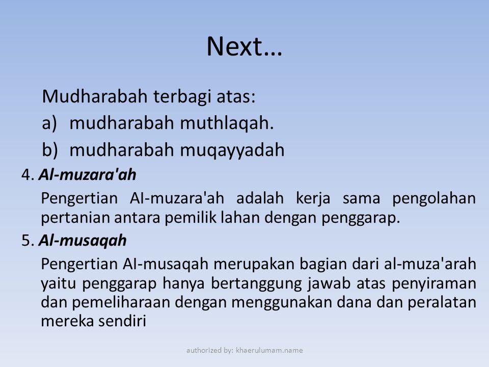 Next… Mudharabah terbagi atas: a)mudharabah muthlaqah. b)mudharabah muqayyadah 4. Al-muzara'ah Pengertian AI-muzara'ah adalah kerja sama pengolahan pe