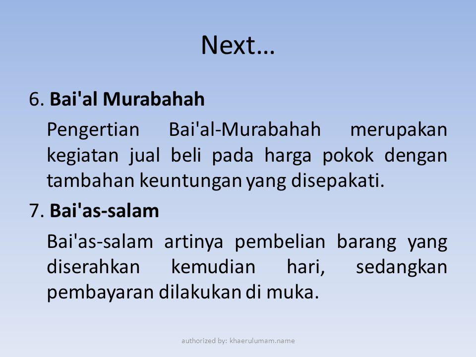 Next… 6. Bai'al Murabahah Pengertian Bai'al-Murabahah merupakan kegiatan jual beli pada harga pokok dengan tambahan keuntungan yang disepakati. 7. Bai