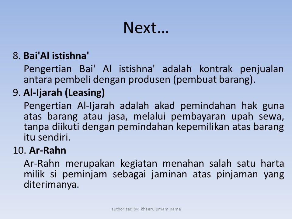 Next… 8. Bai'Al istishna' Pengertian Bai' Al istishna' adalah kontrak penjualan antara pembeli dengan produsen (pembuat barang). 9. Al-Ijarah (Leasin