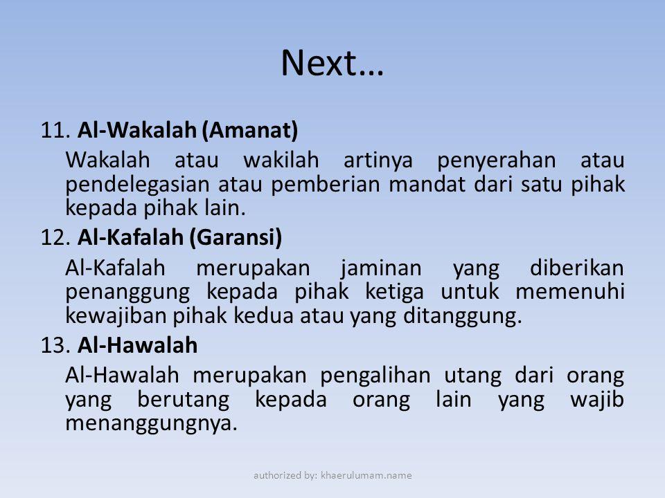 Next… 11. Al-Wakalah (Amanat) Wakalah atau wakilah artinya penyerahan atau pendelegasian atau pemberian mandat dari satu pihak kepada pihak lain. 12.