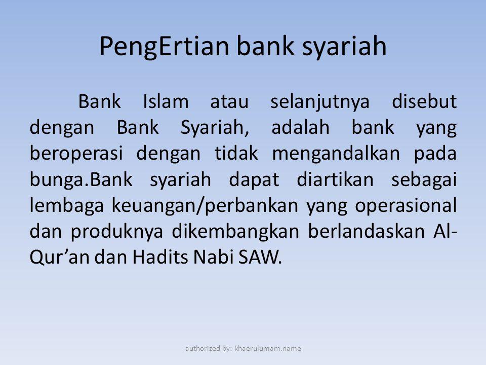 PengErtian bank syariah Bank Islam atau selanjutnya disebut dengan Bank Syariah, adalah bank yang beroperasi dengan tidak mengandalkan pada bunga.Bank