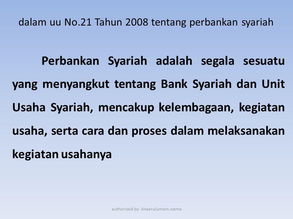 dalam uu No.21 Tahun 2008 tentang perbankan syariah Perbankan Syariah adalah segala sesuatu yang menyangkut tentang Bank Syariah dan Unit Usaha Syaria