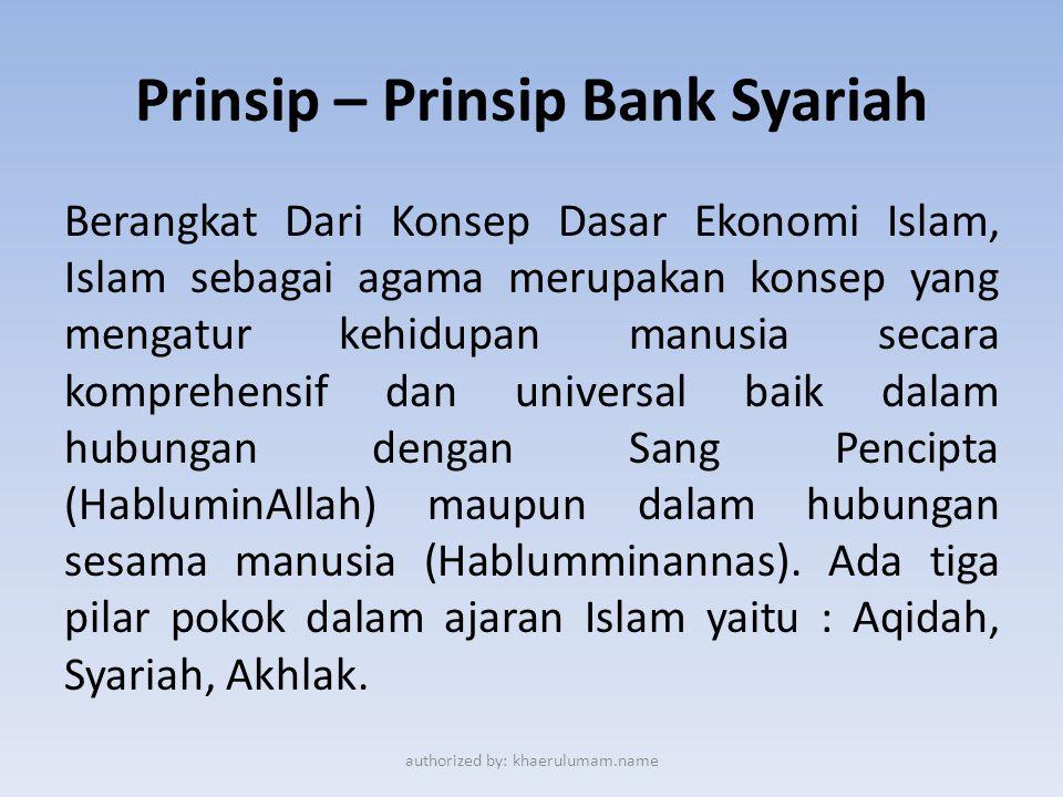 Prinsip – Prinsip ISLAM  Melarang kegiatan riba • Quran, Al Baqarah (2) : 275-279 • Quran, Ali Imran (3) : 130 • Quran, Ar Rum (30) : 39  Menghalalkan transaksi jual beli • Quran, Al Baqarah (2) : 275 • Quran, An Nisa (4) : 29  Berbuat adil tanpa pandang bulu • Quran, An Nisa (4) : 145 • Quran, Huud (11) : 84-87  Bekerja sama dan tolong menolong  Bekerja keras tanpa merusak authorized by: khaerulumam.name