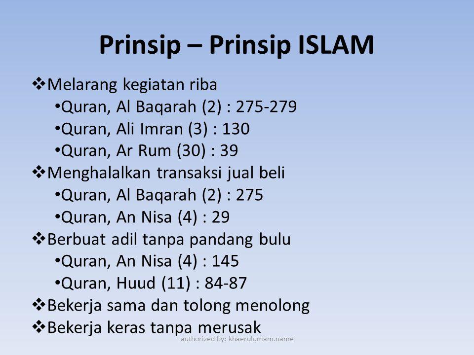 Prinsip – Prinsip ISLAM  Melarang kegiatan riba • Quran, Al Baqarah (2) : 275-279 • Quran, Ali Imran (3) : 130 • Quran, Ar Rum (30) : 39  Menghalalk