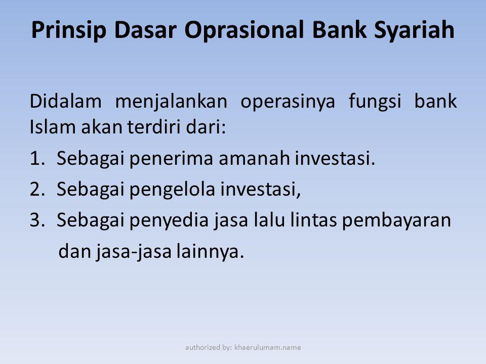 Prinsip Dasar Oprasional Bank Syariah Didalam menjalankan operasinya fungsi bank Islam akan terdiri dari: 1.Sebagai penerima amanah investasi. 2.Sebag