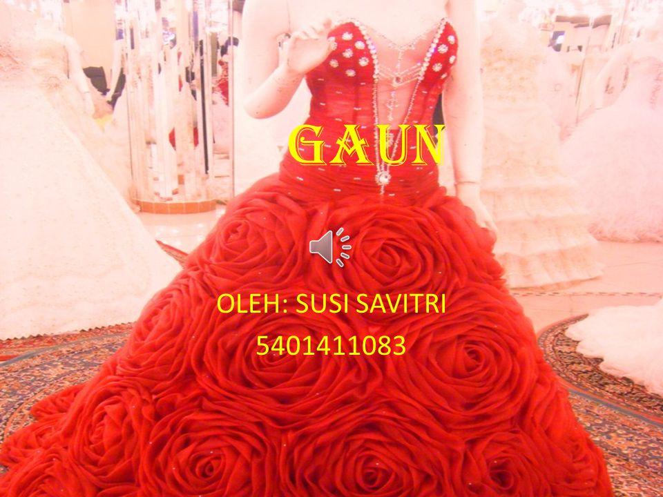 PENGERTIAN GAUN • Gaun adalah pakaian yang berbentuk satu potong bagian blus disambung dengan bagian rok..