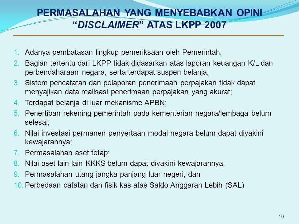 1. Adanya pembatasan lingkup pemeriksaan oleh Pemerintah; 2. Bagian tertentu dari LKPP tidak didasarkan atas laporan keuangan K/L dan perbendaharaan n