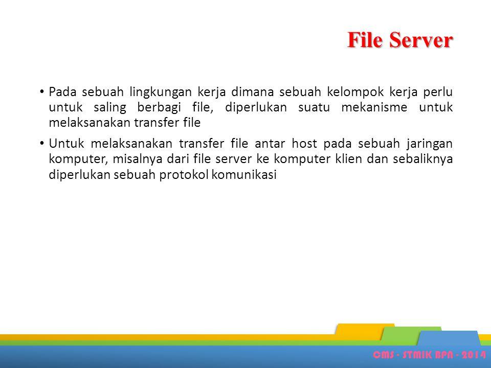File Server • Pada sebuah lingkungan kerja dimana sebuah kelompok kerja perlu untuk saling berbagi file, diperlukan suatu mekanisme untuk melaksanakan