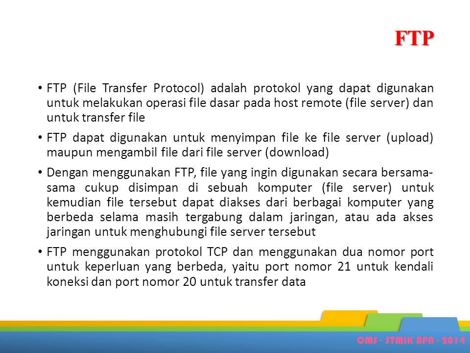 CMS - STMIK BPN - 2014 FTP • FTP (File Transfer Protocol) adalah protokol yang dapat digunakan untuk melakukan operasi file dasar pada host remote (fi