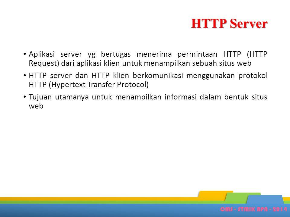 CMS - STMIK BPN - 2014 HTTP Server • Aplikasi server yg bertugas menerima permintaan HTTP (HTTP Request) dari aplikasi klien untuk menampilkan sebuah