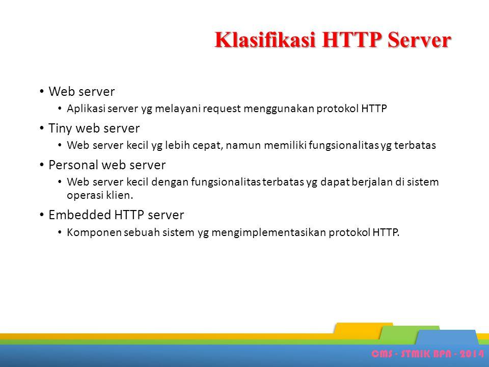 CMS - STMIK BPN - 2014 Klasifikasi HTTP Server • Web server • Aplikasi server yg melayani request menggunakan protokol HTTP • Tiny web server • Web se