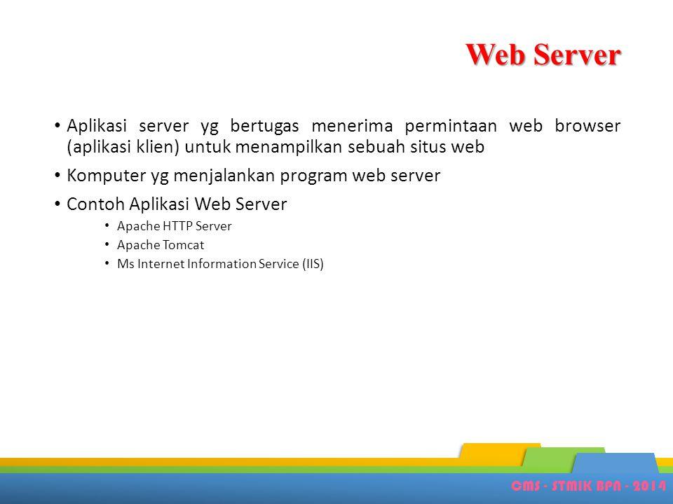 CMS - STMIK BPN - 2014 Web Server • Aplikasi server yg bertugas menerima permintaan web browser (aplikasi klien) untuk menampilkan sebuah situs web •