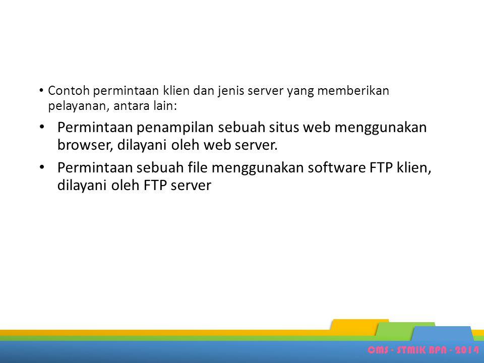 CMS - STMIK BPN - 2014 • Contoh permintaan klien dan jenis server yang memberikan pelayanan, antara lain: • Permintaan penampilan sebuah situs web men