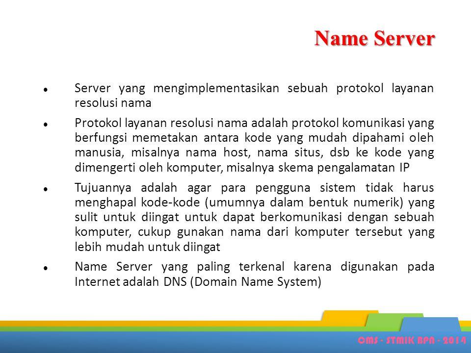 CMS - STMIK BPN - 2014 Name Server  Server yang mengimplementasikan sebuah protokol layanan resolusi nama  Protokol layanan resolusi nama adalah pro