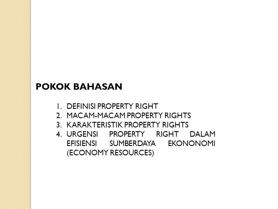 1.DEFINISI PROPERTY RIGHT 2.MACAM-MACAM PROPERTY RIGHTS 3.KARAKTERISTIK PROPERTY RIGHTS 4.URGENSI PROPERTY RIGHT DALAM EFISIENSI SUMBERDAYA EKONONOMI