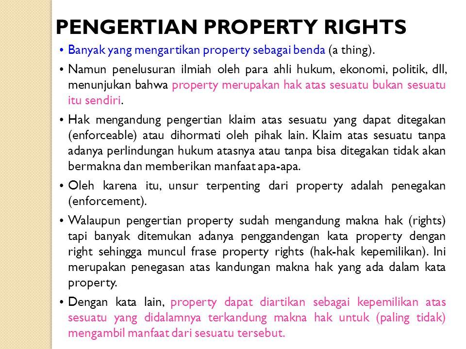 •Banyak yang mengartikan property sebagai benda (a thing). •Namun penelusuran ilmiah oleh para ahli hukum, ekonomi, politik, dll, menunjukan bahwa pro