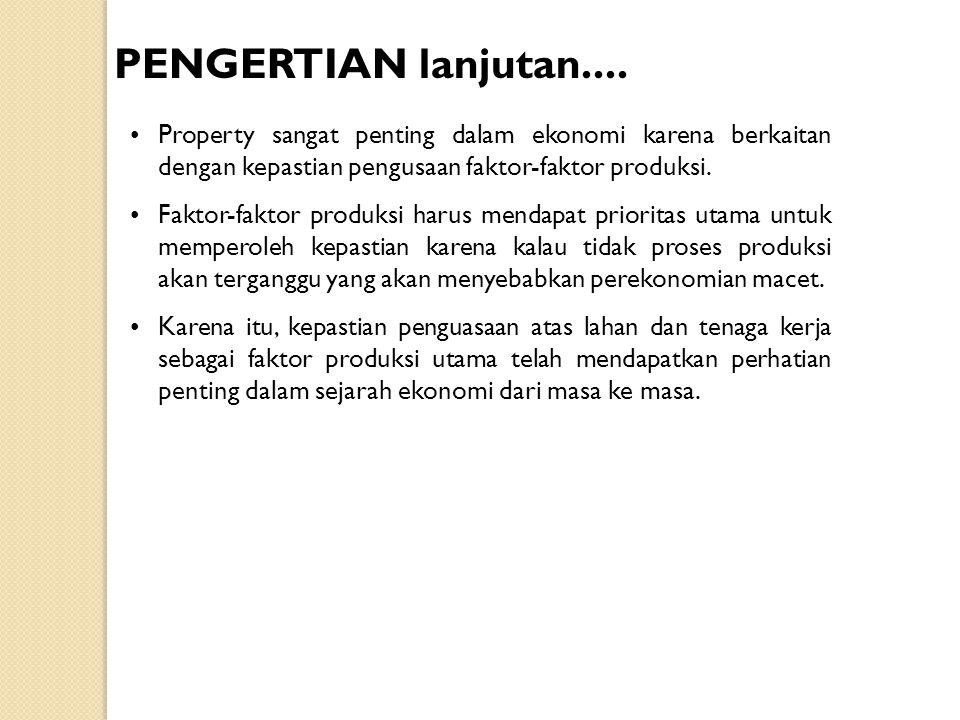 •Property sangat penting dalam ekonomi karena berkaitan dengan kepastian pengusaan faktor-faktor produksi. •Faktor-faktor produksi harus mendapat prio