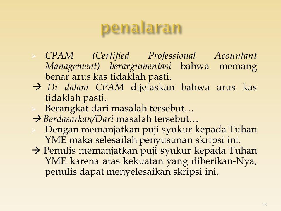  CPAM (Certified Professional Acountant Management) berargumentasi bahwa memang benar arus kas tidaklah pasti.