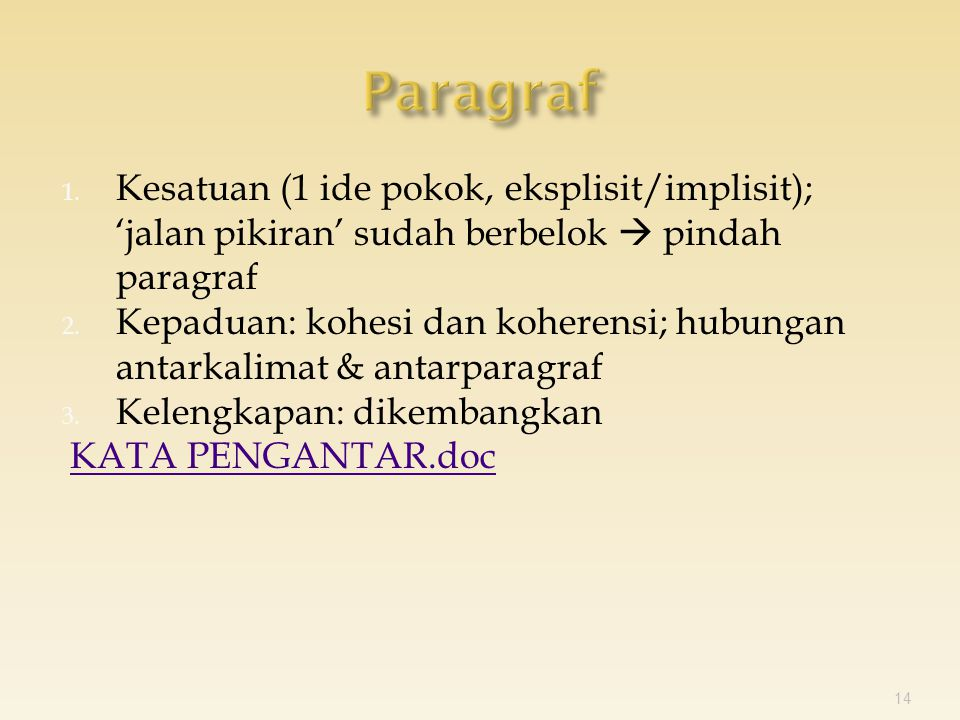 1. Kesatuan (1 ide pokok, eksplisit/implisit); 'jalan pikiran' sudah berbelok  pindah paragraf 2.