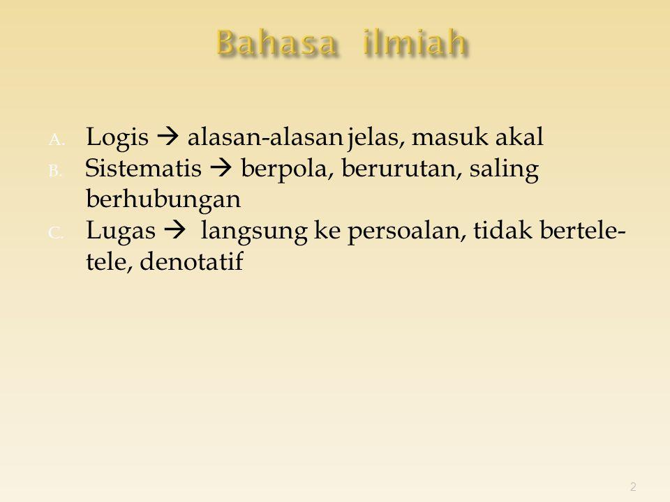 A. Logis  alasan-alasan jelas, masuk akal B.