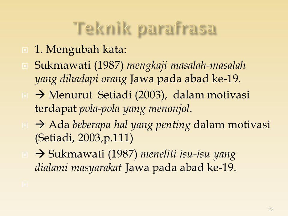 1. Mengubah kata:  Sukmawati (1987) mengkaji masalah-masalah yang dihadapi orang Jawa pada abad ke-19.   Menurut Setiadi (2003), dalam motivasi t