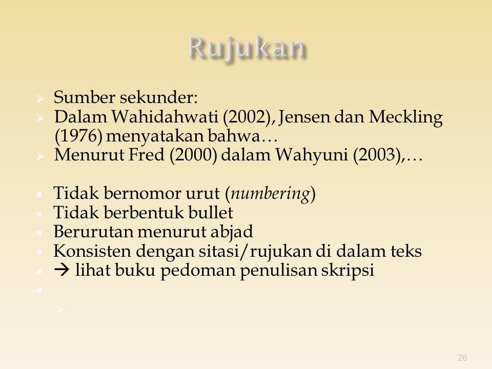  Sumber sekunder:  Dalam Wahidahwati (2002), Jensen dan Meckling (1976) menyatakan bahwa…  Menurut Fred (2000) dalam Wahyuni (2003),…  Tidak bernomor urut ( numbering )  Tidak berbentuk bullet  Berurutan menurut abjad  Konsisten dengan sitasi/rujukan di dalam teks   lihat buku pedoman penulisan skripsi   26