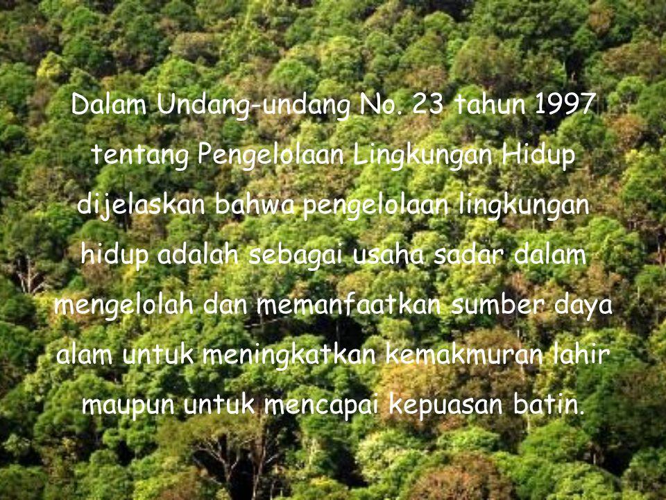 Dalam Undang-undang No. 23 tahun 1997 tentang Pengelolaan Lingkungan Hidup dijelaskan bahwa pengelolaan lingkungan hidup adalah sebagai usaha sadar da
