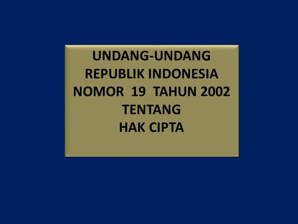 UNDANG-UNDANG REPUBLIK INDONESIA NOMOR 19 TAHUN 2002 TENTANG HAK CIPTA UNDANG-UNDANG REPUBLIK INDONESIA NOMOR 19 TAHUN 2002 TENTANG HAK CIPTA