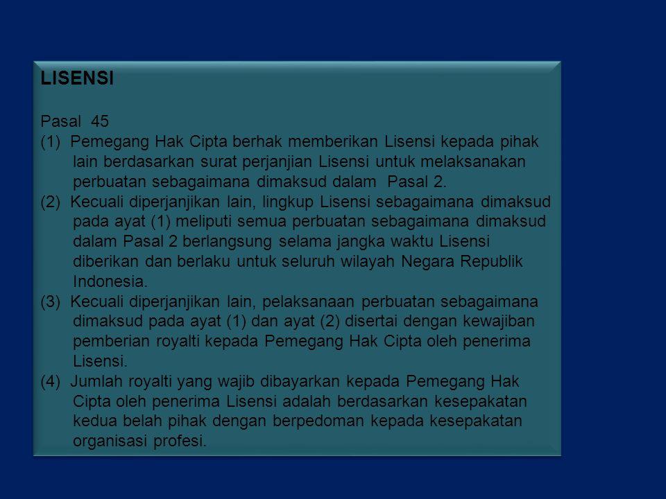 LISENSI Pasal 45 (1) Pemegang Hak Cipta berhak memberikan Lisensi kepada pihak lain berdasarkan surat perjanjian Lisensi untuk melaksanakan perbuatan sebagaimana dimaksud dalam Pasal 2.