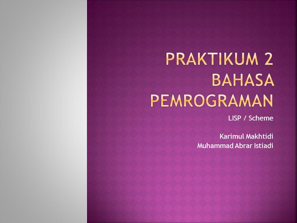 LISP / Scheme Karimul Makhtidi Muhammad Abrar Istiadi