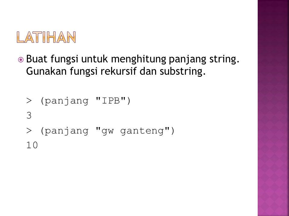  Buat fungsi untuk menghitung panjang string. Gunakan fungsi rekursif dan substring. > (panjang