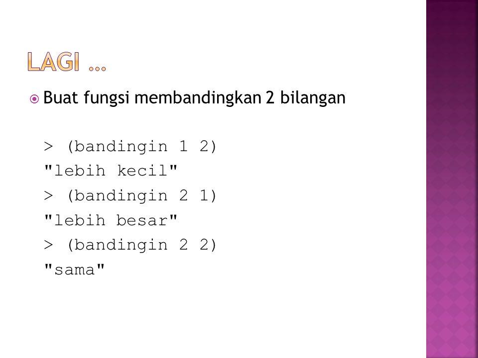  Buat fungsi membandingkan 2 bilangan > (bandingin 1 2) lebih kecil > (bandingin 2 1) lebih besar > (bandingin 2 2) sama