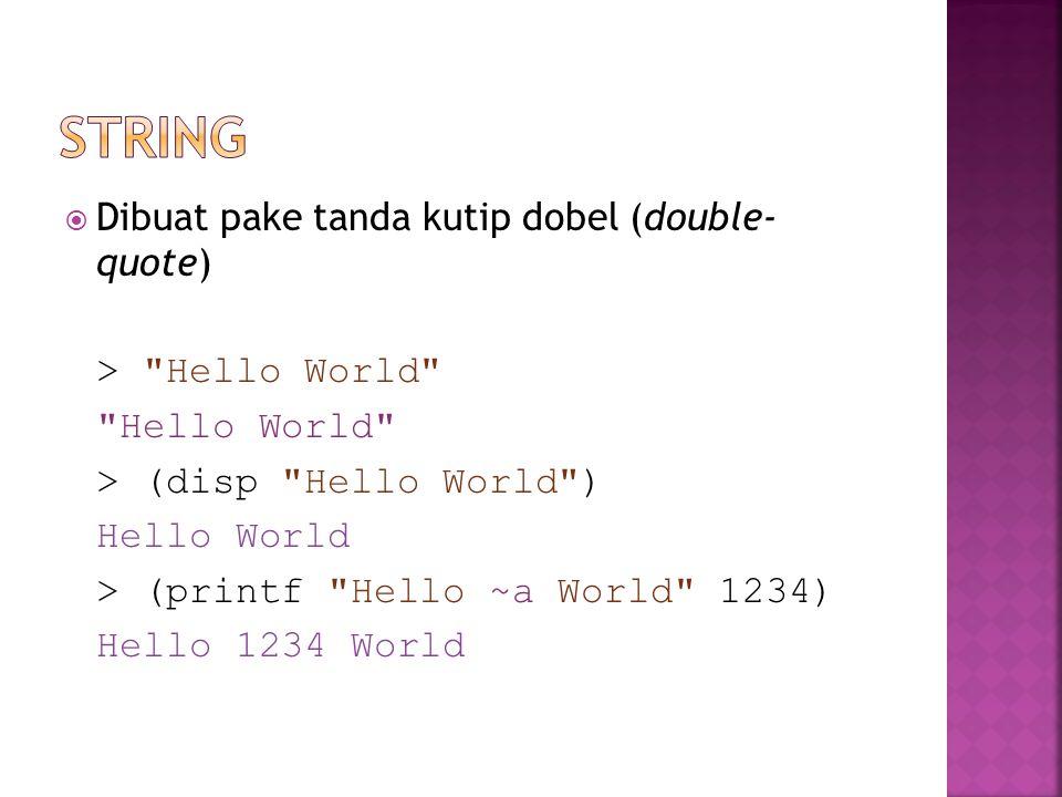  Dibuat pake tanda kutip dobel (double- quote) > Hello World Hello World > (disp Hello World ) Hello World > (printf Hello ~a World 1234) Hello 1234 World