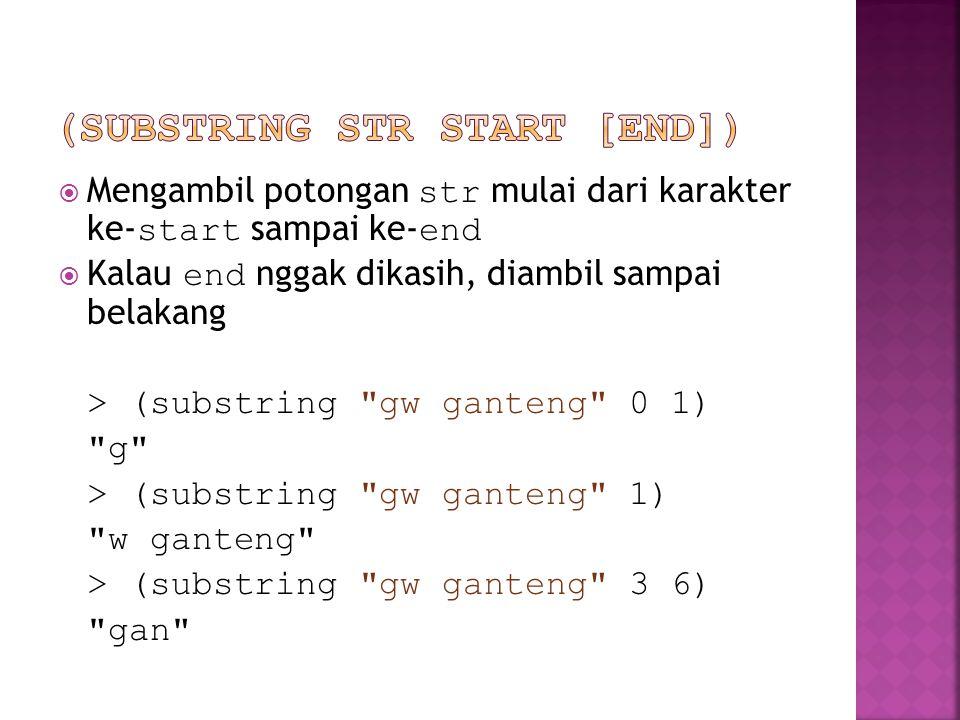  Mengambil potongan str mulai dari karakter ke- start sampai ke- end  Kalau end nggak dikasih, diambil sampai belakang > (substring
